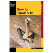 Falcon How To Climb 5.12 3rd edition. 100638 (Falcon)